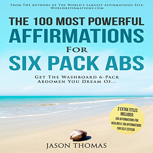 The 100 Most Powerful Affirmations for Six Pack Abs audiobook cover art