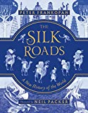 The Silk Roads: A New History of the World ? Illustrated Edition - Peter Frankopan