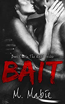Bait: An Angst-Filled Contemporary Romance (The Wake Trilogy Book 1) by [M. Mabie]