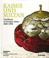 Kaiser Und Sultan: Nachbarn in Europas Mitte 1600-1700