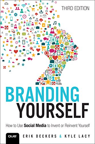 Branding Yourself: How To Use Social Media To Invent Or Reinvent Yourself (Que Biz-Tech)