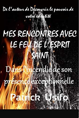 Couverture du livre Mes Rencontres avec le Feu de l'Esprit Saint.: DANS L'INCENDIE DE SON PRÉSENCE EXCEPTIONNELLE