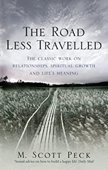 The Road Less Travelled: A New Psychology of Love, Traditional Values and Spiritual Growth (Classic Edition) by [M. Scott Peck]