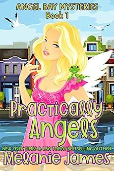 Practically Angels (Angel Bay Mysteries Book 1) by [Melanie James]
