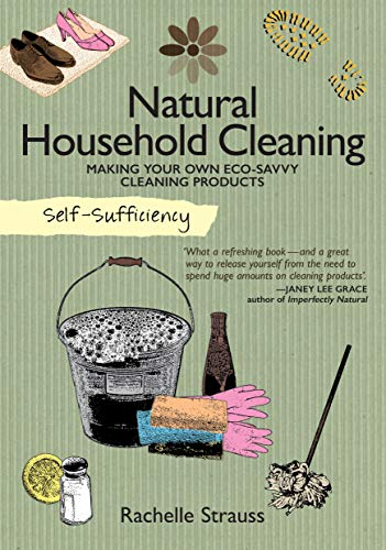 Compare Textbook Prices for Self-Sufficiency: Natural Household Cleaning: Making Your Own Eco-Savvy Cleaning Products IMM Lifestyle Ingredients, Recipes, & How-To for Green Cleaning Your Kitchen, Laundry Room, Bathroom, & More First Edition ISBN 9781504800310 by Rachelle Strauss
