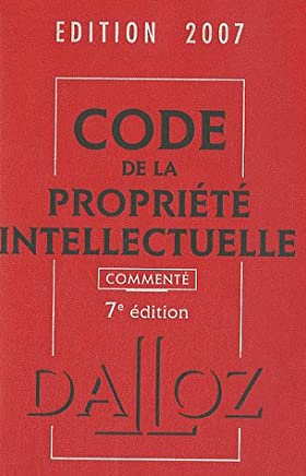 CODE DE LA PROPRIETE INTELLECTUELLE 2007 COMMENTE 7EME EDITION