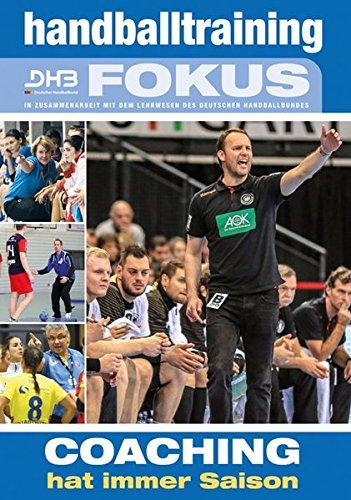 Handballtraining Fokus: Coaching hat immer Saison (Handballtraining Fokus / Broschürenreihe des Philippka-Sportverlages in Zusammenarbeit mit dem Deutschen Handballbund)