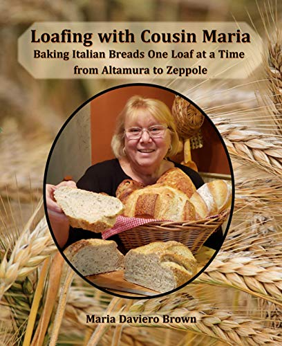 Loafing with Cousin Maria: Baking Italian Breads One Loaf at a Time from Altamura to Zeppole (English Edition)