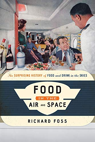 Compare Textbook Prices for Food in the Air and Space: The Surprising History of Food and Drink in the Skies Food on the Go Reprint Edition ISBN 9781442272392 by Foss culinary historian and author, Richard