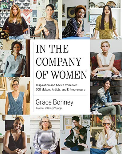 Compare Textbook Prices for In the Company of Women: Inspiration and Advice from over 100 Makers, Artists, and Entrepreneurs Illustrated Edition ISBN 9781579655976 by Bonney, Grace