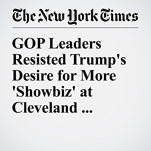 GOP Leaders Resisted Trump's Desire for More 'Showbiz' at Cleveland Convention cover art
