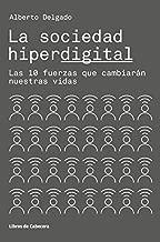 La sociedad hiperdigital: Las 10 fuerzas que cambiarán nuestras vidas (Temáticos) (Spanish Edition)