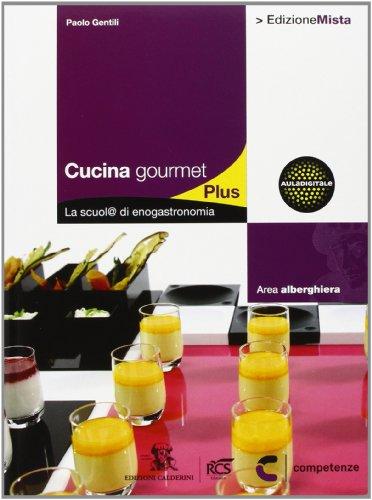 Cucina gourmet plus. La scuol@ di enogastronomia. Per le Scuole superiori. Con espansione online