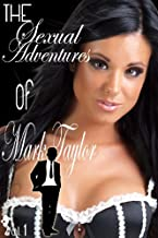 Sexual Adventures And Chronicles Of The Seduction Artist Mark Taylor (Part I: Volumes 1-6) (Epic Sex Tales Of The Pick Up Artist Mark Taylor Book 1) (English Edition)