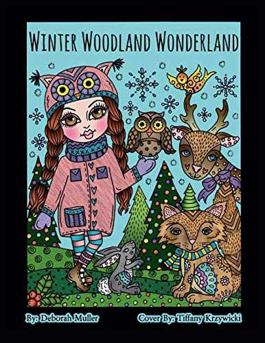 Winter Woodland Wonderland: Winter Woodland Wonderland Coloring Book. Whimsical animals and girls all ready for a magical winter of coloring fun. Artist Deborah Muller