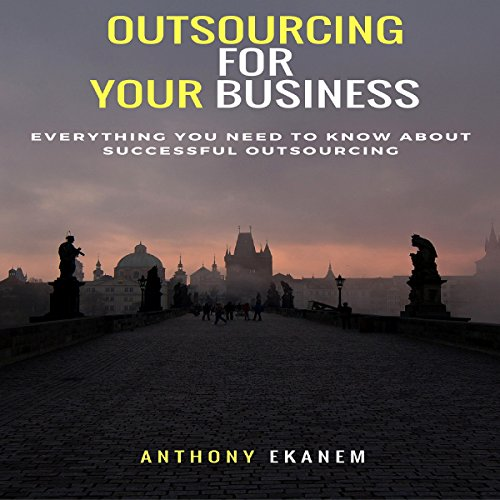 Outsourcing for Your Business     Everything You Need to Know About Successful Outsourcing              By:                                                                                                                                 Anthony Ekanem                               Narrated by:                                                                                                                                 Jarvis Hooten                      Length: 50 mins     5 ratings     Overall 4.6