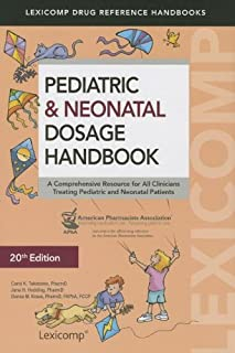 Pediatric & Neonatal Dosage Handbook: A Comprehensive Resource for All Clinicians Treating Pediatric and Neonatal Patients (Pediatric Dosage Handbook)