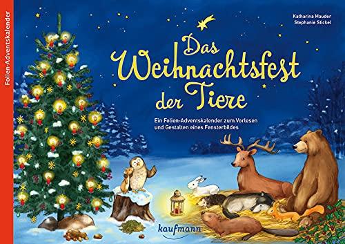 Das Weihnachtsfest der Tiere: Ein Folien-Adventskalender zum Vorlesen und Gestalten eines Fensterbildes (Adventskalender mit Geschichten für Kinder: Ein Buch zum Vorlesen und Basteln)