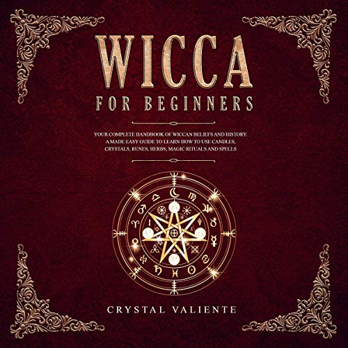 Wicca for Beginners: Your Complete Handbook of Wiccan Beliefs and History: A Made Easy Guide to Learn how To Use Candles, Crystals, Runes, Herbs, Magic Rituals and Spells cover art