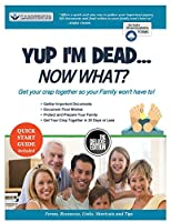 Yup I'm Dead...Now What? The Deluxe Edition: A Guide to My Life Information, Documents, Plans and Final Wishes