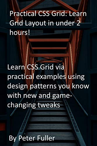 Practical CSS Grid: Learn Grid Layout in under 2 hours!: Learn CSS Grid via practical...