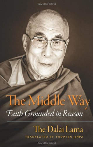 The Middle Way: Faith Grounded in Reason -  Dalai Lama, His Holiness the, Paperback
