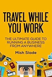 Travel While You Work: The Ultimate Guide to Running a Business from Anywhere on Amazon
