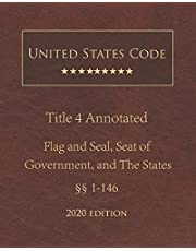 United States Code Annotated Title 4 Flag and Seal, Seat of Government, and The States 2020 Edition §§1 - 146