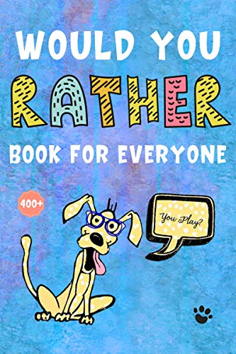 Would You Rather Book For Everyone: 400+ Funny, Silly, Hilarious, Easy, Hard, Challenging Would You Rather Questions for Kids, Adults, Teens, Boys, Girls, and Family! (English Edition)