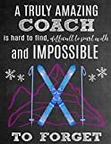 A Truly Amazing Coach Is Hard To Find, Difficult To Part With And Impossible To Forget: Thank You Appreciation Gift for Snow Skiing Coaches: Notebook | Journal | Diary for World's Best Ski Coach