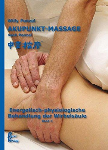 Akupunkt-Massage nach Penzel: Energetisch-physiologische Behandlung der Wirbelsäule