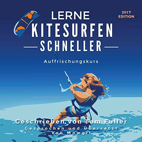 Lerne Kitesurfen schneller AUFFRISCHUNGSKURS: Kitesurfen einfach gemacht [Learn Kitesurfing Faster Refresher Course] audiobook cover art