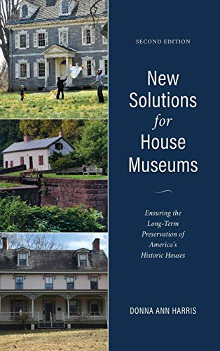 Compare Textbook Prices for New Solutions for House Museums: Ensuring the Long-Term Preservation of America's Historic Houses American Association for State and Local History Second Edition ISBN 9781538120064 by Harris Principal  Heritage Consulting Inc. Philadelphia PA, Donna Ann