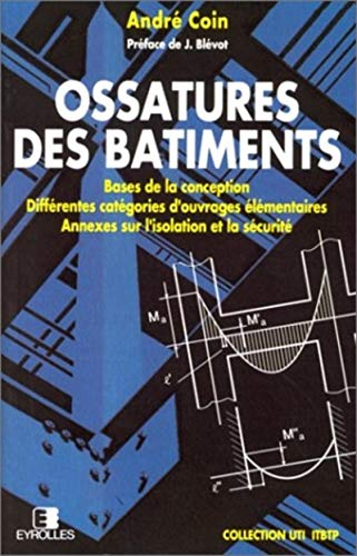 Ossatures des bâtiments : Bases de la conception, différentes catégories d'ouvrages élémentaires, annexes sur l'isolation et la sécurité