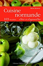 Cuisine normande d'hier et d'aujourd'hui - 103 recettes de Michel Bruneau