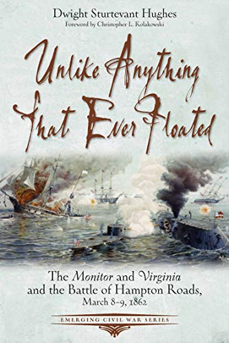 Unlike Anything That Ever Floated: The Monitor and Virginia and the Battle of Hampton Roads, March 8-9, 1862 (Emerging Civil War Series) (English Edition)