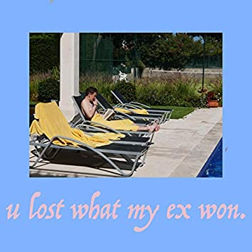 U Lost What My Ex Won.