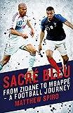 Sacre Bleu: FROM ZIDANE TO MBAPPÉ – A FOOTBALL JOURNEY (Biteback Publishing)
