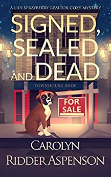 Signed, Sealed and Dead: A Lily Sprayberry Realtor Cozy Mystery (The Lily Sprayberry Realtor Cozy Mystery Series Book 3) by [Carolyn Ridder Aspenson]