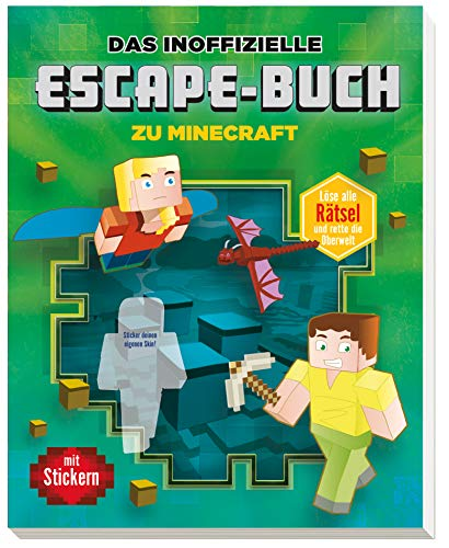 Das inoffizielle Escape-Buch zu Minecraft: Löse alle Rätsel und rette die Oberwelt. Mit Stickern!