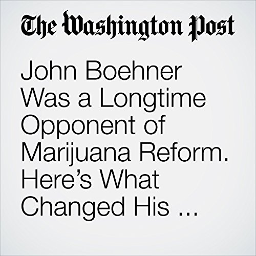 John Boehner Was a Longtime Opponent of Marijuana Reform. Here's What Changed His Mind. copertina