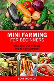 MINI FARMING FOR BEGINNERS: Grow Your Own Produce and be Self-Sufficient