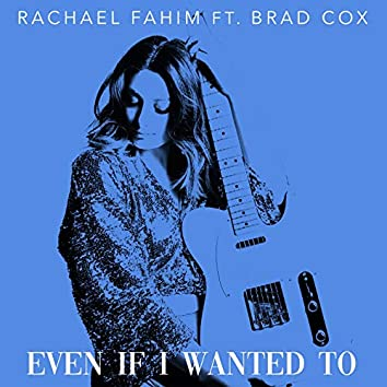 Even If I Wanted To (feat. Brad Cox)
