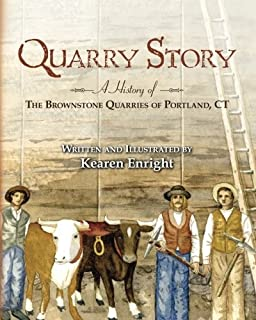 Quarry Story: A History of the Brownstone Quarries of Portland, CT