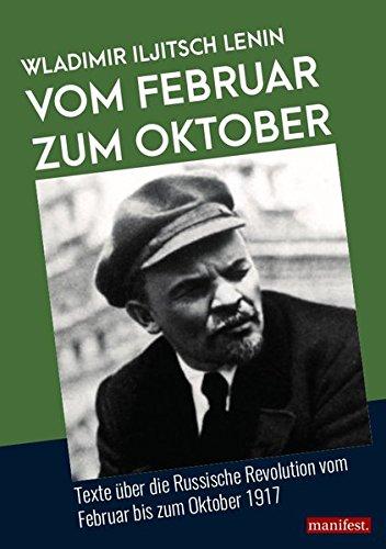 Vom Februar zum Oktober: Texte über die Russische Revolution vom Februar bis zum Oktober 1917 (Dokumente der Arbeiterbewegung)