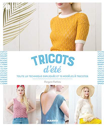 Tricots d'été: Toute la technique expliquée et 15 modèles à tricoter (Atelier maille) (French Edition)