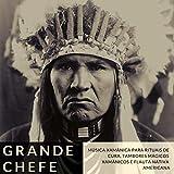 Grande Chefe - Música Xamânica para Rituais de Cura, Tambores Mágicos Xamânicos e Flauta Nativa Americana