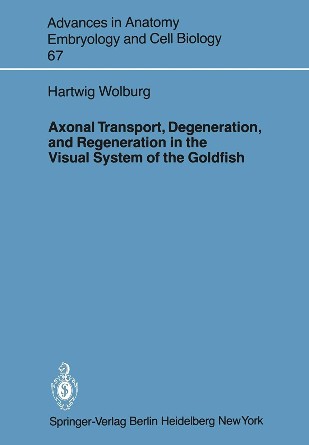 Axonal Transport, Degeneration, and Regeneration in the Visual System of the Goldfish (Advances in Anatomy, Embryology and Cell Biology)