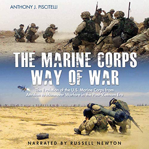 The Marine Corps Way of War: The Evolution of the U.S. Marine Corps from Attrition to Maneuver Warfare in the Post-Vietnam Era                   By:                                                                                                                                 Anthony Piscitelli                               Narrated by:                                                                                                                                 Russell Newton                      Length: 8 hrs and 57 mins     Not rated yet     Overall 0.0