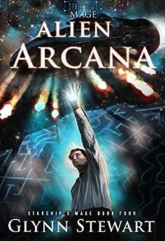 Alien Arcana (Starship's Mage Book 4) by [Glynn Stewart]